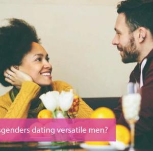 Do Trans-women date versatile men?